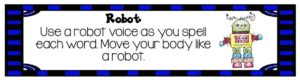 A template that shows students how to act like robot when they are practicing spelling words